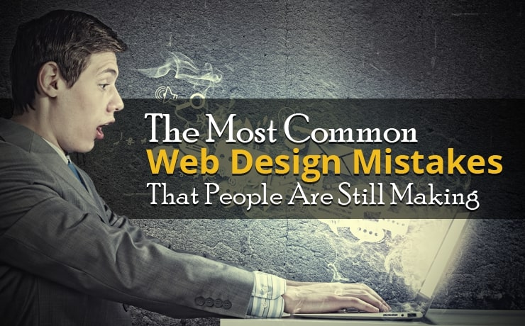 The Most Common Web Design Mistakes That People Are Still Making