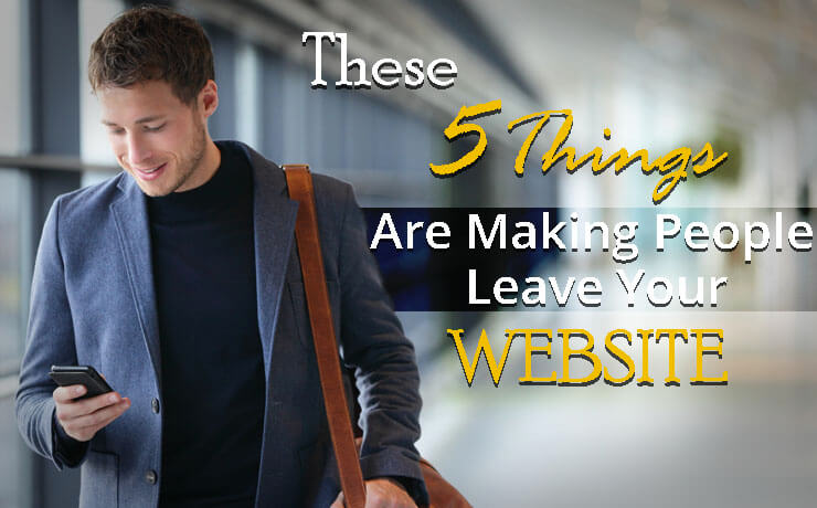 These 5 Things Are Making People Leave Your Website!