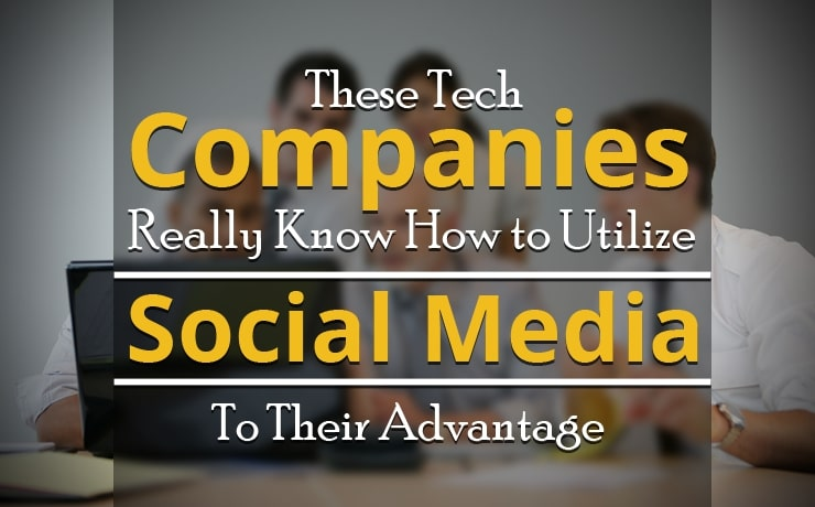 These Tech Companies Really Know How To Use Social Media To Their Advantage!