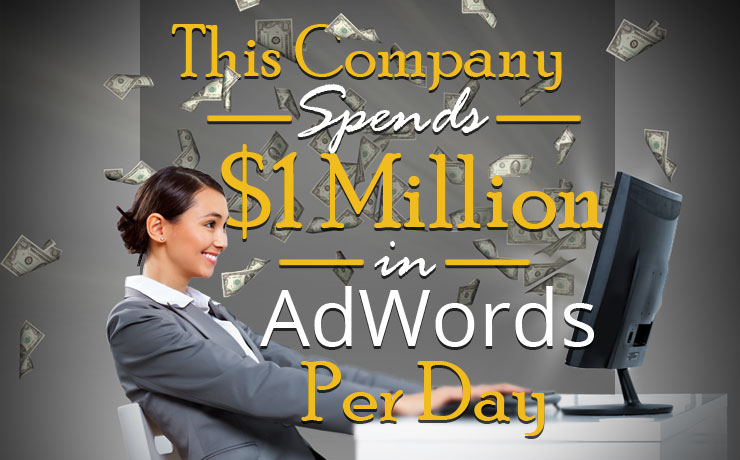 This Company Spends $1 Million In AdWords Per Day!