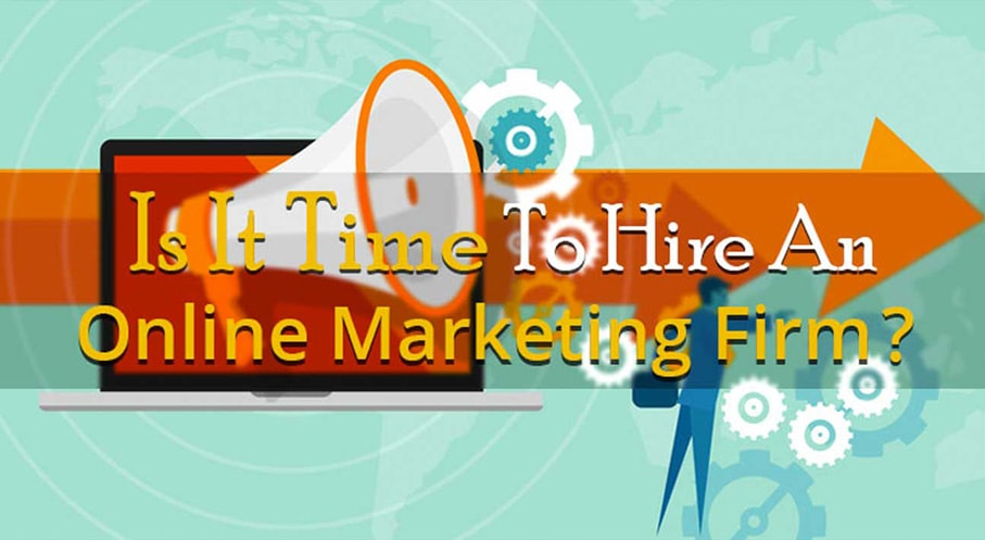 Is It Time To Hire An Online Marketing Firm?