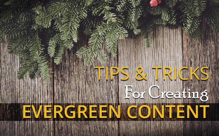 Tips & Tricks For Creating Evergreen Content