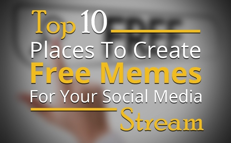Top 10 Places to Create Free Memes for Your Social Media Stream