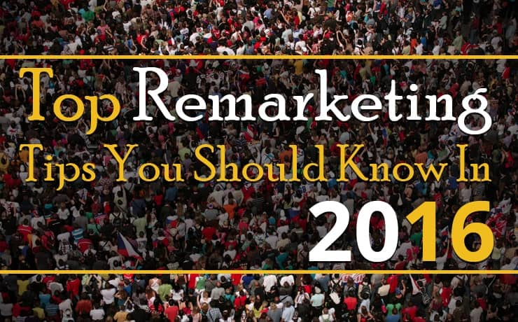 Top Remarketing Tips You Should Know In 2016