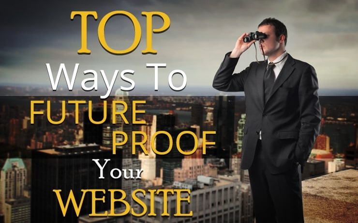 Top Ways To Future Proof Your Website