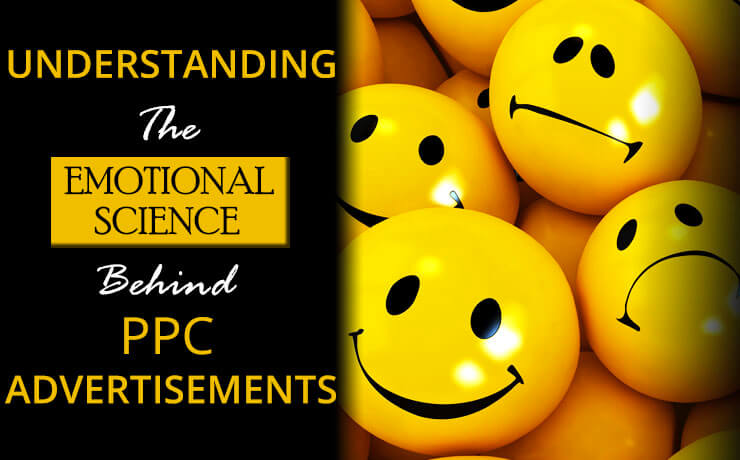 Understanding The Emotional Science Behind PPC Advertisements