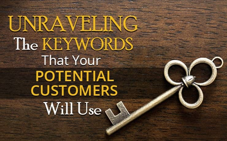 Unraveling The Keywords That Your Potential Customers Will Use