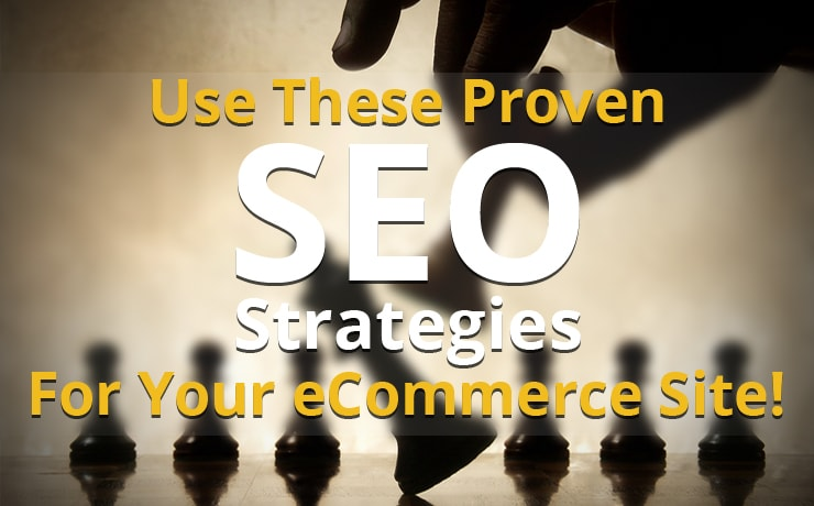 Use These Proven SEO Strategies For Your eCommerce Site!