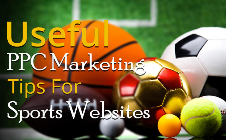 Useful PPC Marketing Tips For Sports Websites