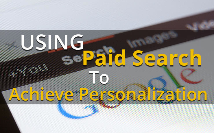 Using Paid Search To Achieve Personalization