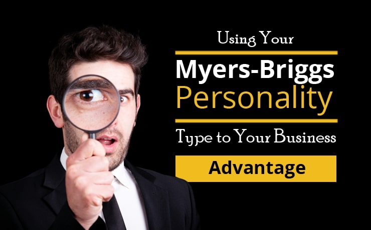 using-your-myers-briggs-personality-type-to-your-business-advantage