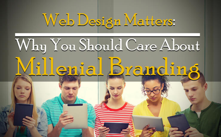 Web Design Matters: Why You Should Care About Millennial Branding