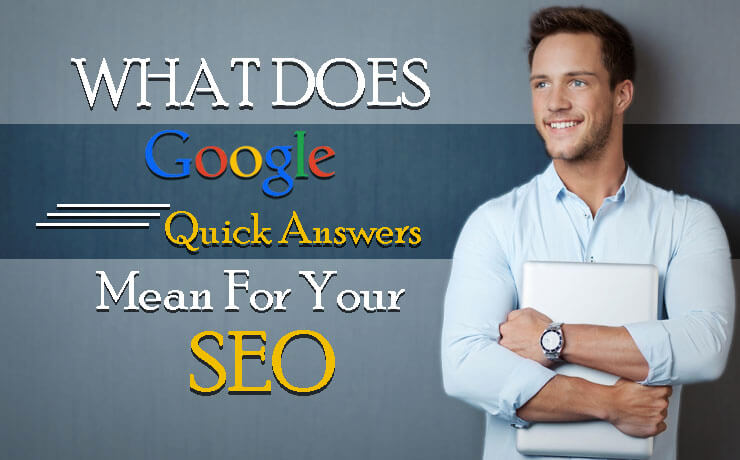 What Does Google Quick Answers Mean for Your SEO?