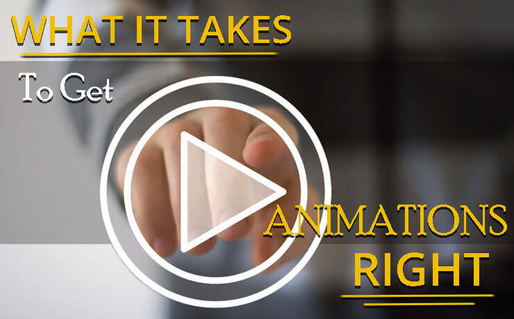 What It Takes To Get Animations Right