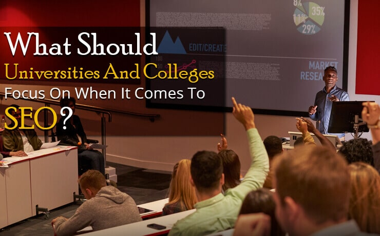 What Should Universities And Colleges Focus On When It Comes To SEO?
