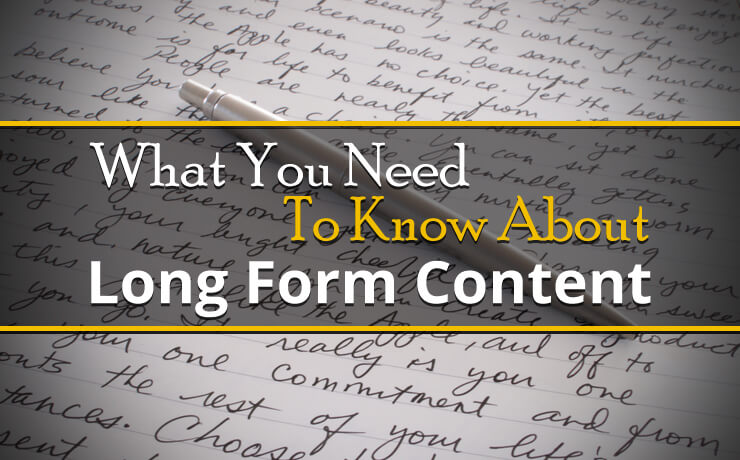 What You Need To Know About Long Form Content