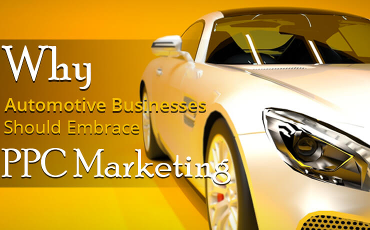 Why Automotive Businesses Should Embrace PPC Marketing