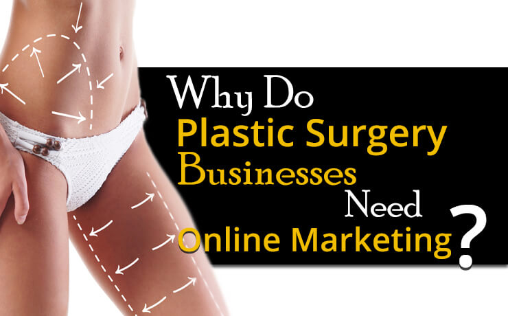 Why Do Plastic Surgery Businesses Need Online Marketing?