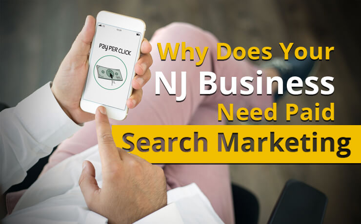 Why Does Your NJ Business Need Paid Search Marketing?