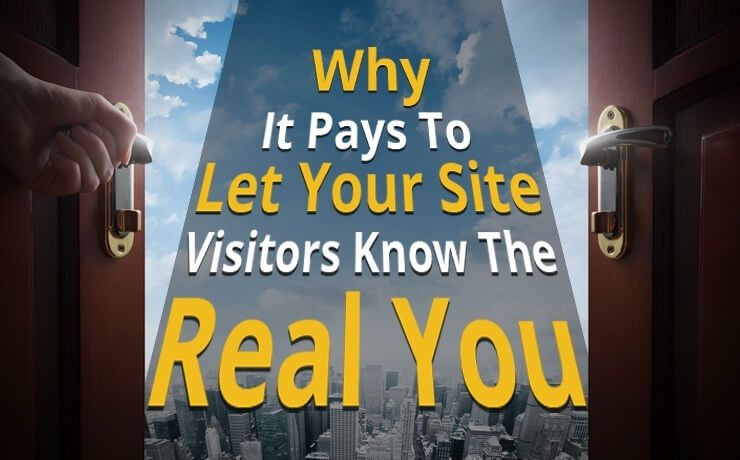 Why It Pays To Let Your Site Visitors Know The Real You