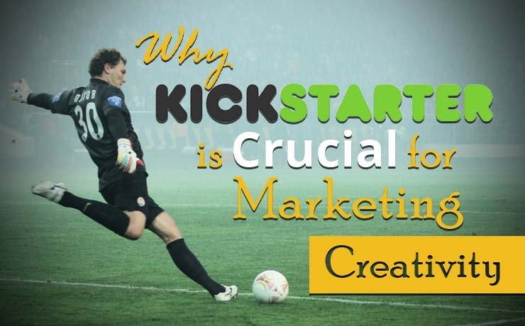 why-kickstarter-is-crucial-for-marketing-creativity
