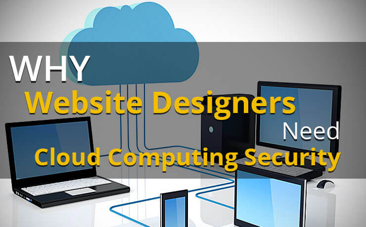 Why Website Designers Need Cloud Computing Security