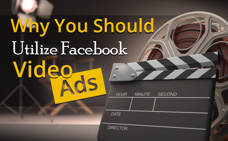 Why You Should Utilize Facebook Video Ads